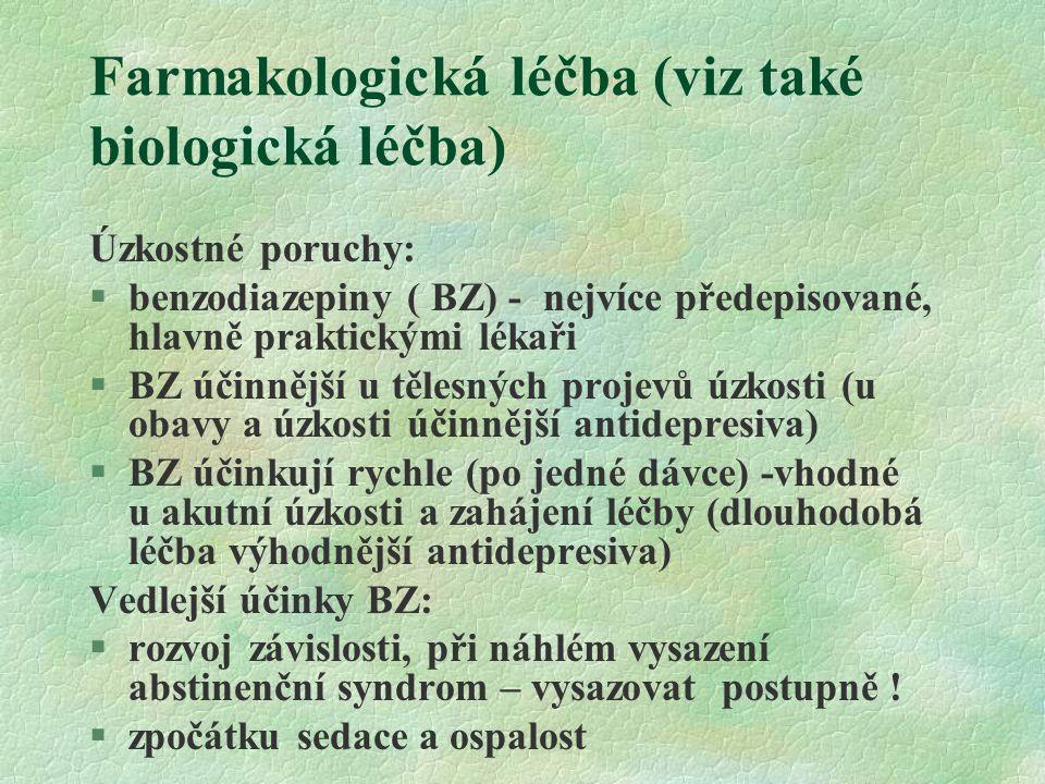 Farmakologická léčba (viz také biologická léčba) Úzkostné poruchy:  benzodiazepiny ( BZ) - nejvíce předepisované, hlavně praktickými lékaři §BZ účinn