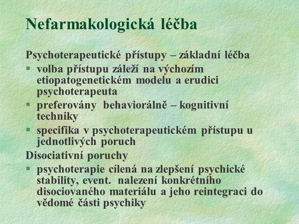 Nefarmakologická léčba Psychoterapeutické přístupy – základní léčba §volba přístupu záleží na výchozím etiopatogenetickém modelu a erudici psychoterap
