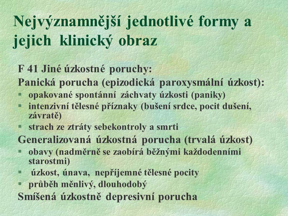 Nejvýznamnější jednotlivé formy a jejich klinický obraz F 41 Jiné úzkostné poruchy: Panická porucha (epizodická paroxysmální úzkost): §opakované spont