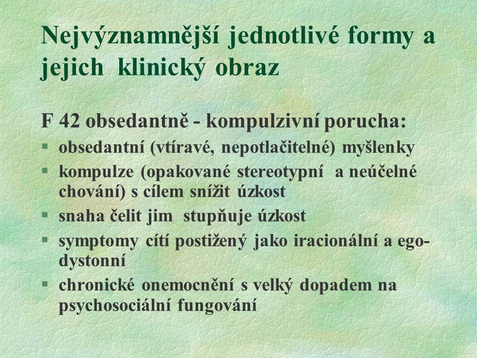 Nejvýznamnější jednotlivé formy a jejich klinický obraz F 42 obsedantně - kompulzivní porucha: §obsedantní (vtíravé, nepotlačitelné) myšlenky §kompulz