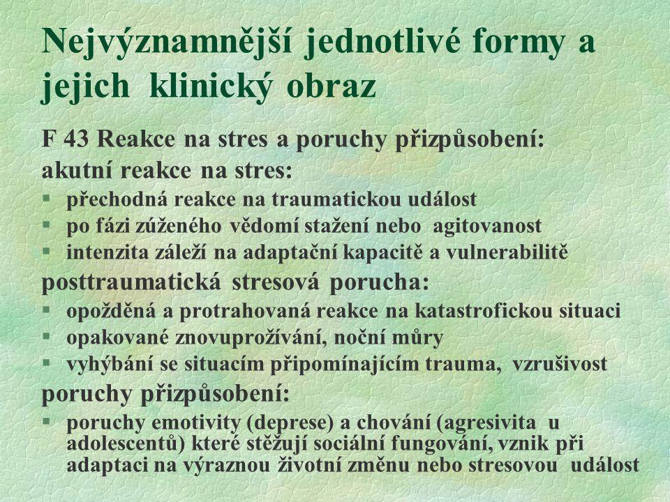 Nejvýznamnější jednotlivé formy a jejich klinický obraz F 44 Disociativní (konverzní) poruchy: §skupina příznakově odlišných stavů, které spojuje hypotetický mechanismus disociace a konverze, mohou nastat i u vyrovnaného jedince při neúnosné traumatizaci Obrané psychické mechanismy: Disociace  neúnosný psychický obsah jedinec odštěpí (disociuje) od vědomé oblasti psychiky Konverze  neúnosný psychický obsah nahrazen tělesným příznakem, imponuje jako tělesní nemoc