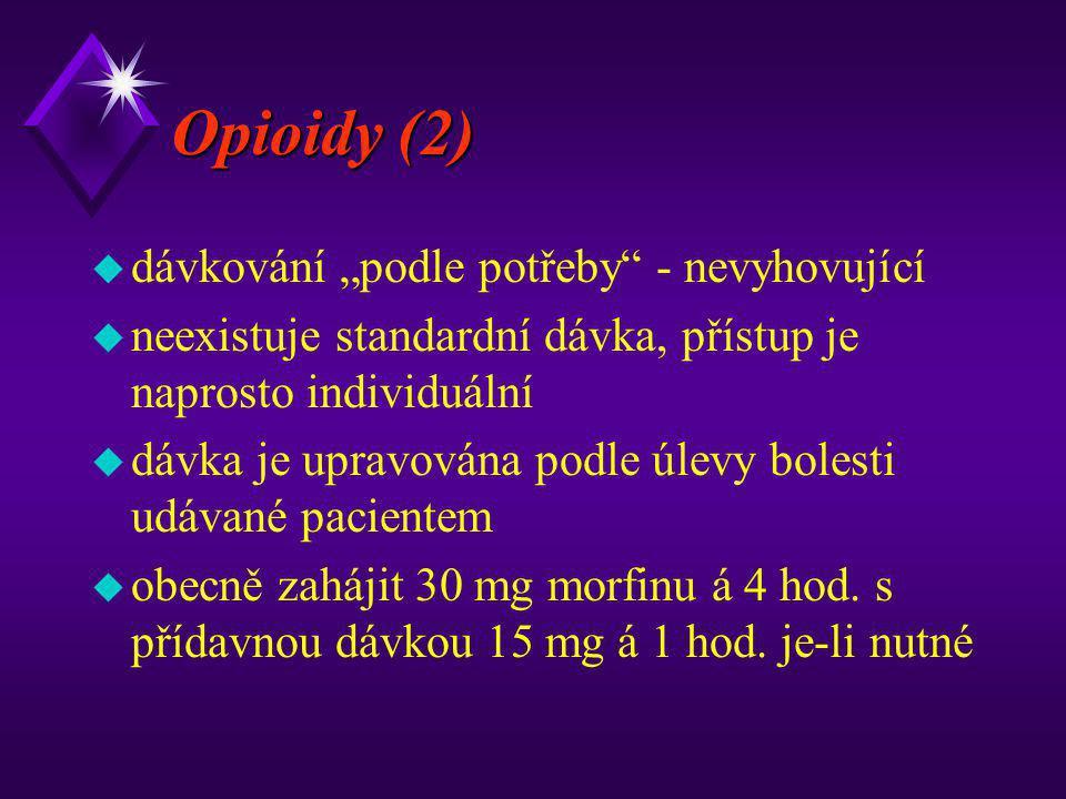 """Opioidy (2) u dávkování """"podle potřeby"""" - nevyhovující u neexistuje standardní dávka, přístup je naprosto individuální u dávka je upravována podle úle"""