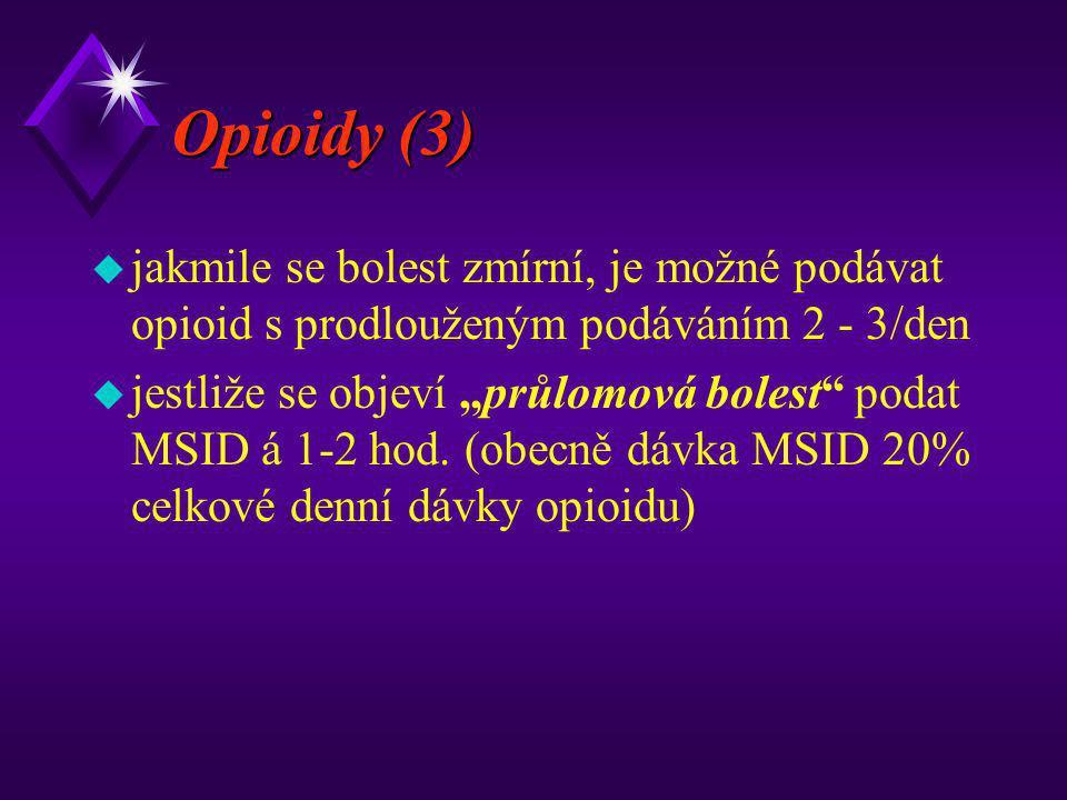 """Opioidy (3) u jakmile se bolest zmírní, je možné podávat opioid s prodlouženým podáváním 2 - 3/den u jestliže se objeví """"průlomová bolest"""" podat MSID"""