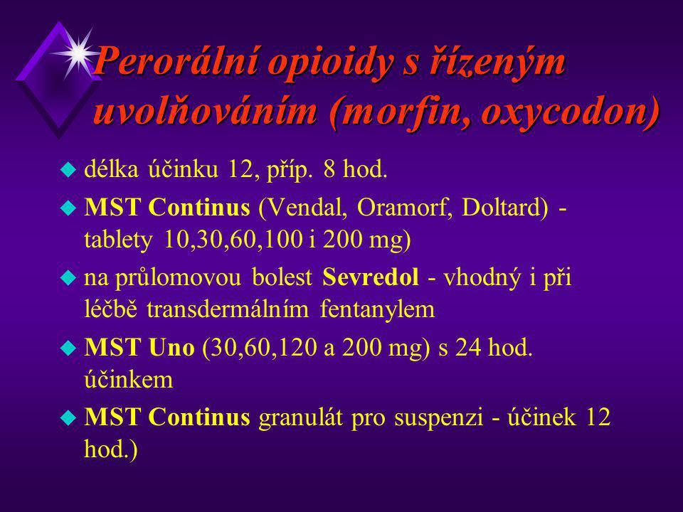 Perorální opioidy s řízeným uvolňováním (morfin, oxycodon) u délka účinku 12, příp. 8 hod. u MST Continus (Vendal, Oramorf, Doltard) - tablety 10,30,6