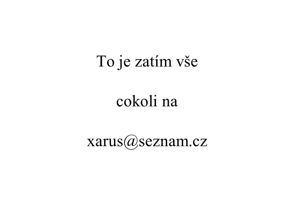 To je zatím vše cokoli na xarus@seznam.cz