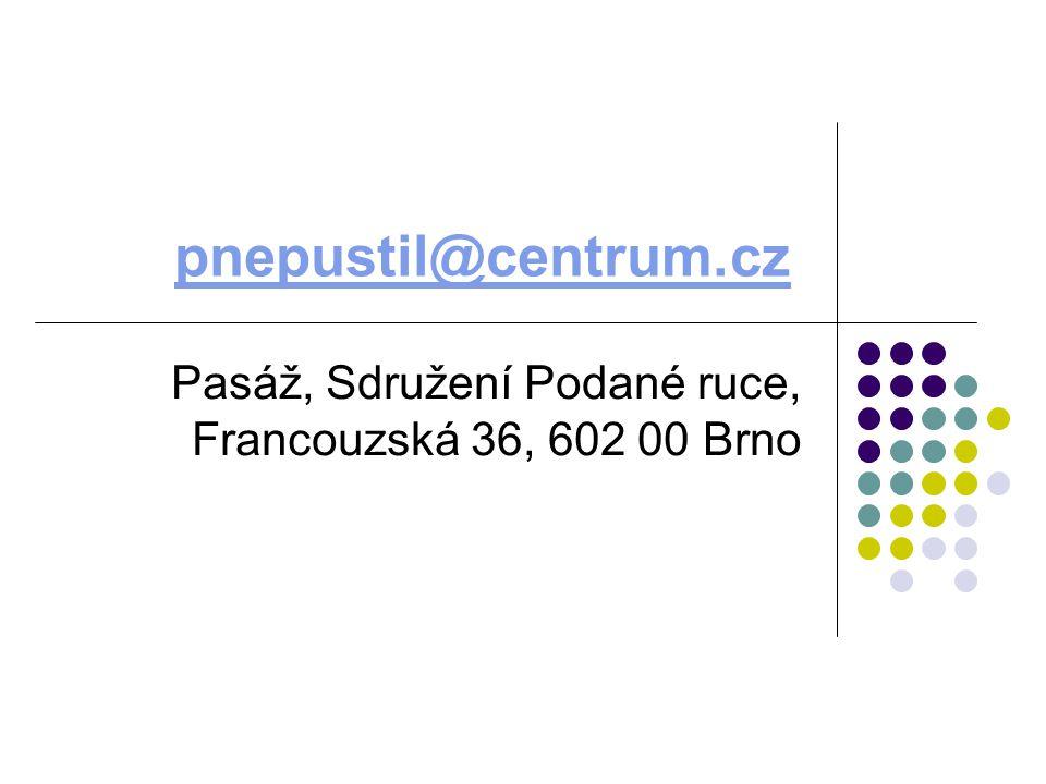 pnepustil@centrum.cz Pasáž, Sdružení Podané ruce, Francouzská 36, 602 00 Brno