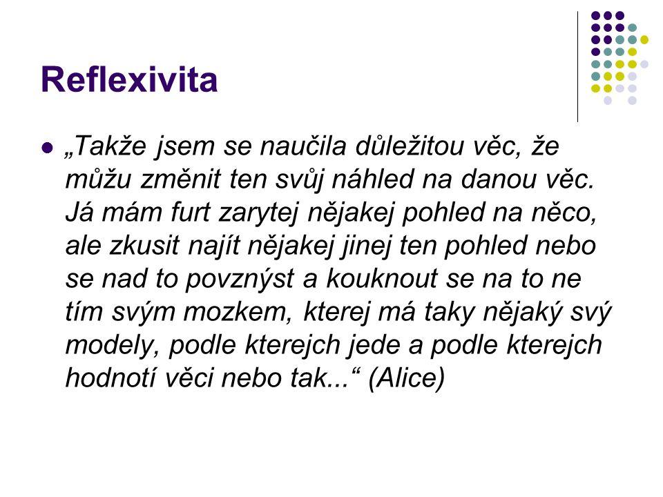 """Reflexivita  """"Takže jsem se naučila důležitou věc, že můžu změnit ten svůj náhled na danou věc."""