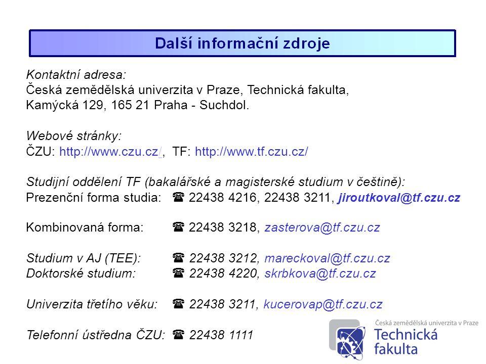 20 Kontaktní adresa: Česká zemědělská univerzita v Praze, Technická fakulta, Kamýcká 129, 165 21 Praha - Suchdol. Webové stránky: ČZU: http://www.czu.