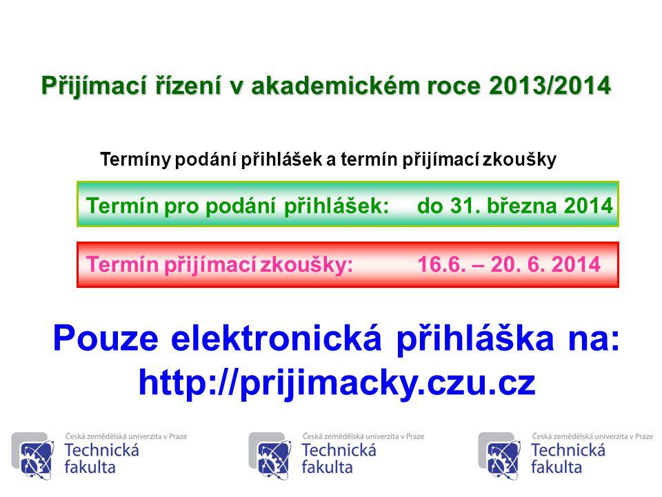 5 Termíny podání přihlášek a termín přijímací zkoušky Termín pro podání přihlášek: do 31. března 2014 Termín přijímací zkoušky: 16.6. – 20. 6. 2014 Př