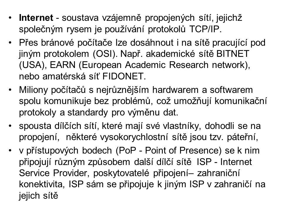 •Internet - soustava vzájemně propojených sítí, jejichž společným rysem je používání protokolů TCP/IP.