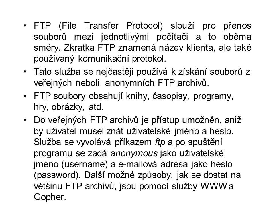 •FTP (File Transfer Protocol) slouží pro přenos souborů mezi jednotlivými počítači a to oběma směry.