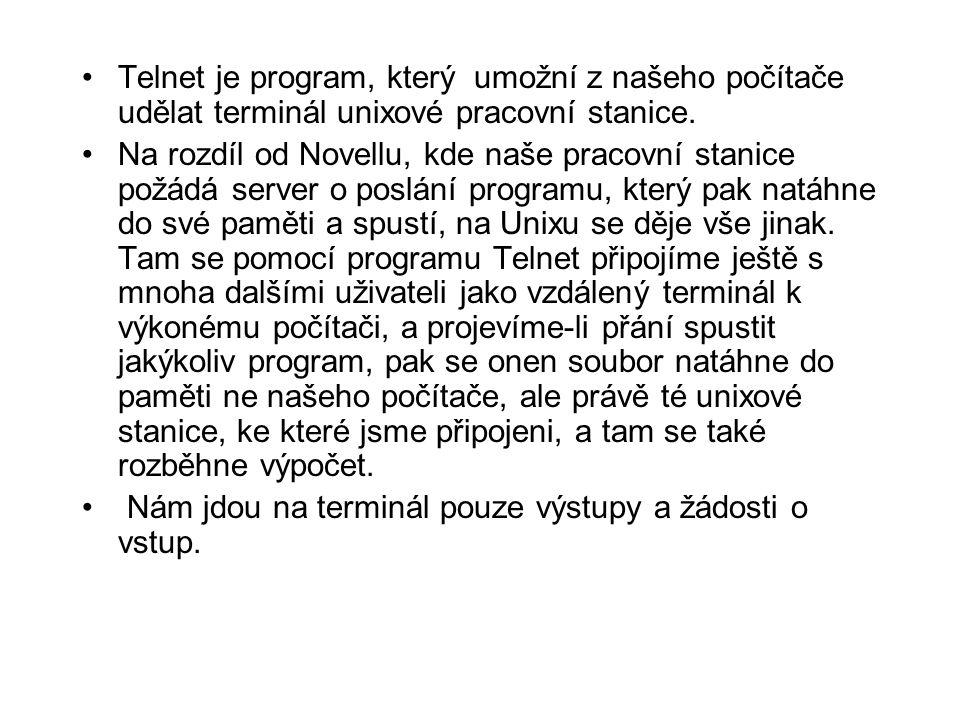 •Telnet je program, který umožní z našeho počítače udělat terminál unixové pracovní stanice.