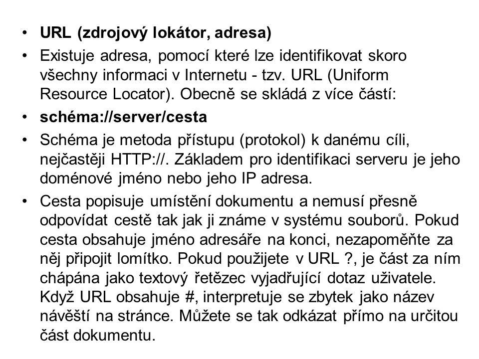 •URL (zdrojový lokátor, adresa) •Existuje adresa, pomocí které lze identifikovat skoro všechny informaci v Internetu - tzv.