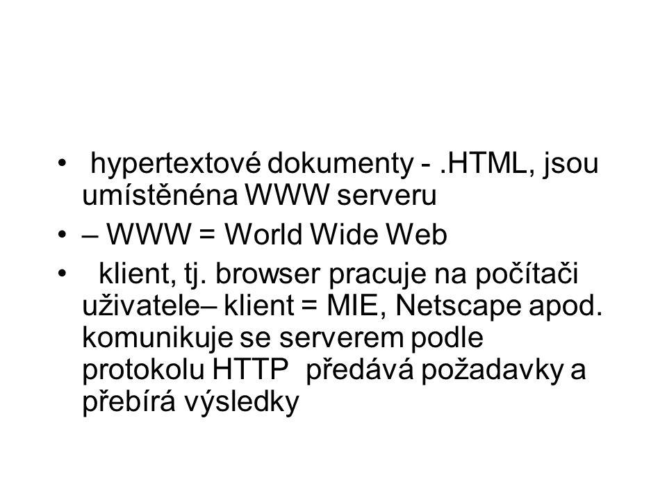 • hypertextové dokumenty -.HTML, jsou umístěnéna WWW serveru •– WWW = World Wide Web • klient, tj.