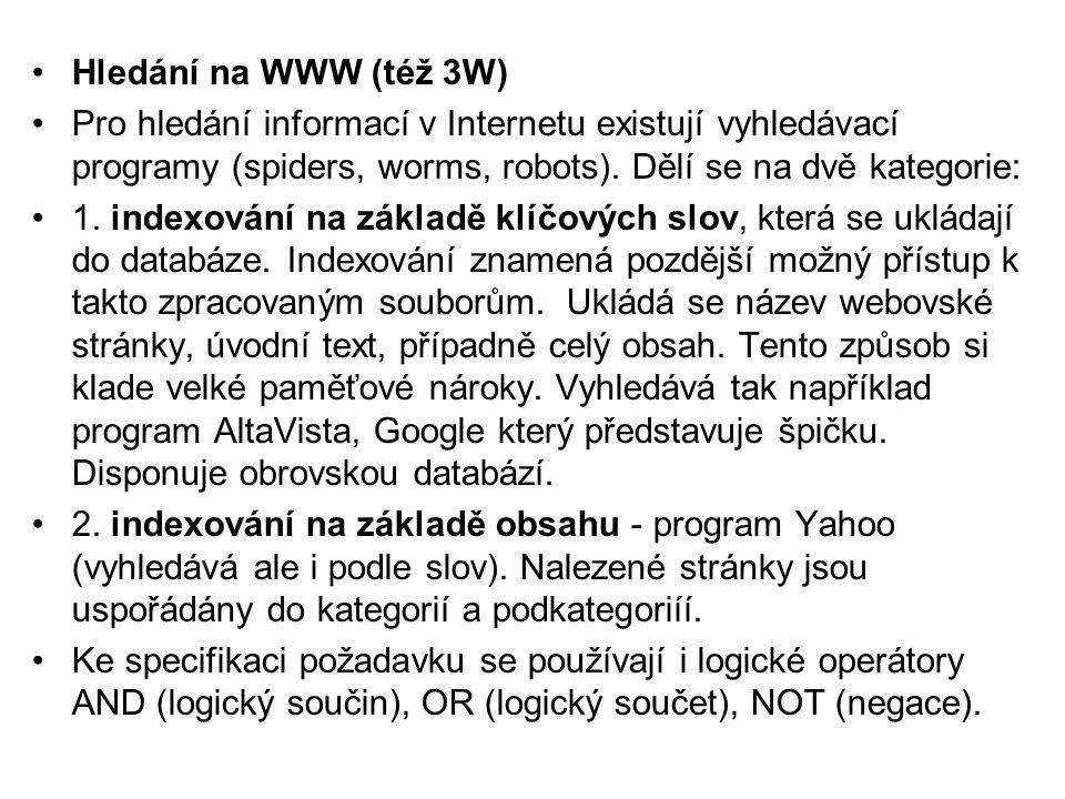 •Hledání na WWW (též 3W) •Pro hledání informací v Internetu existují vyhledávací programy (spiders, worms, robots).