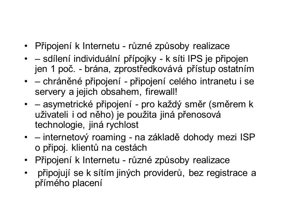 •Připojení k Internetu - různé způsoby realizace •– sdílení individuální přípojky - k síti IPS je připojen jen 1 poč.
