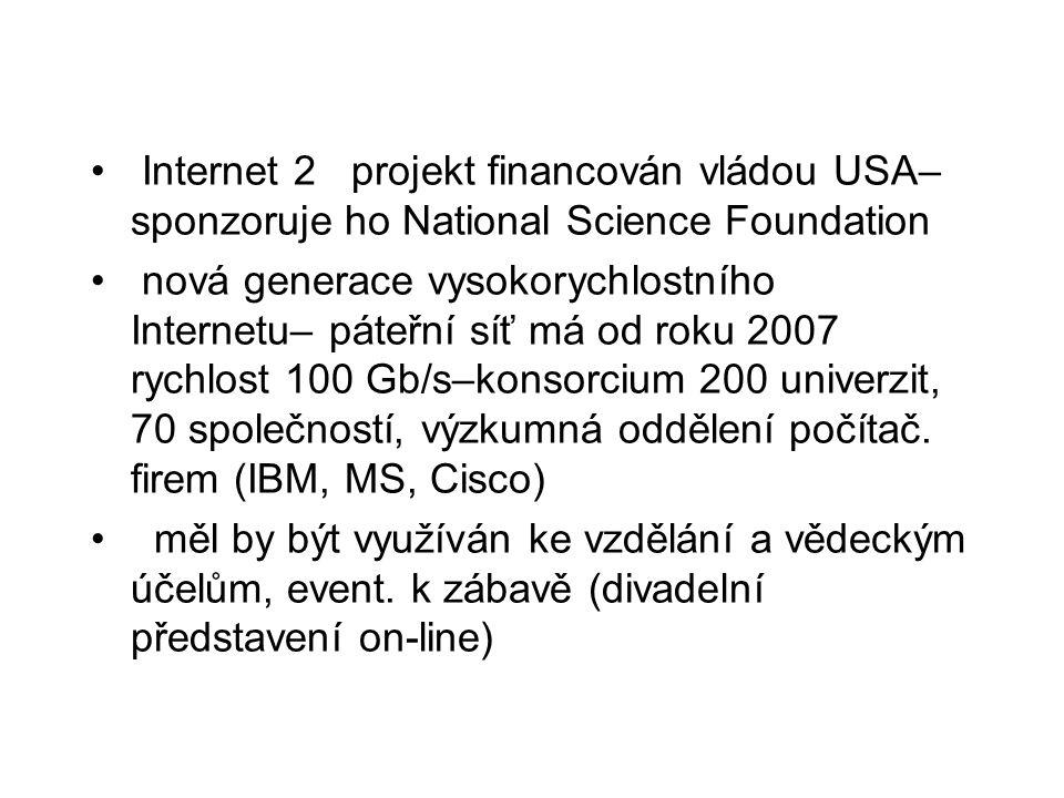 • Internet 2 projekt financován vládou USA– sponzoruje ho National Science Foundation • nová generace vysokorychlostního Internetu– páteřní síť má od roku 2007 rychlost 100 Gb/s–konsorcium 200 univerzit, 70 společností, výzkumná oddělení počítač.