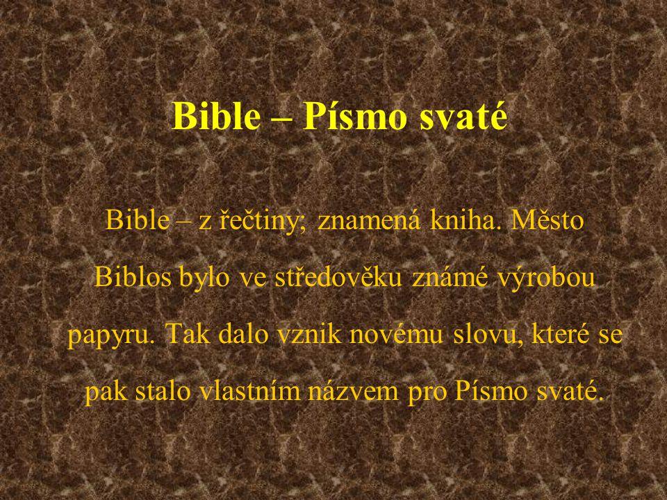 Bible – Písmo svaté Bible – z řečtiny; znamená kniha. Město Biblos bylo ve středověku známé výrobou papyru. Tak dalo vznik novému slovu, které se pak