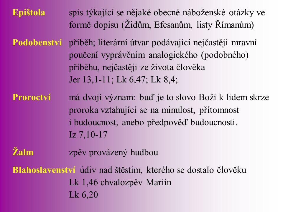 Epištolaspis týkající se nějaké obecné náboženské otázky ve formě dopisu (Židům, Efesanům, listy Římanům) Podobenstvípříběh; literární útvar podávajíc