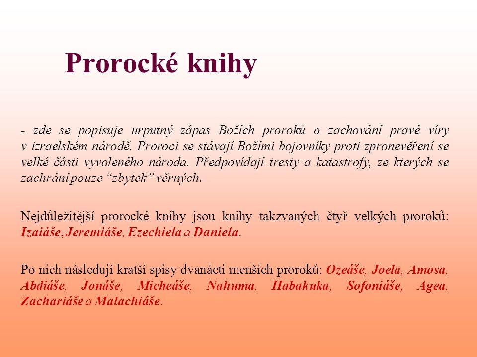 Prorocké knihy - zde se popisuje urputný zápas Božích proroků o zachování pravé víry v izraelském národě. Proroci se stávají Božími bojovníky proti zp