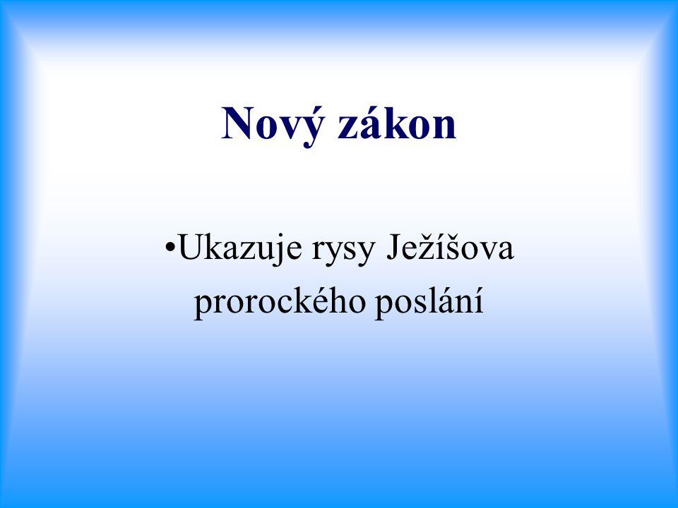 Nový zákon •Ukazuje rysy Ježíšova prorockého poslání