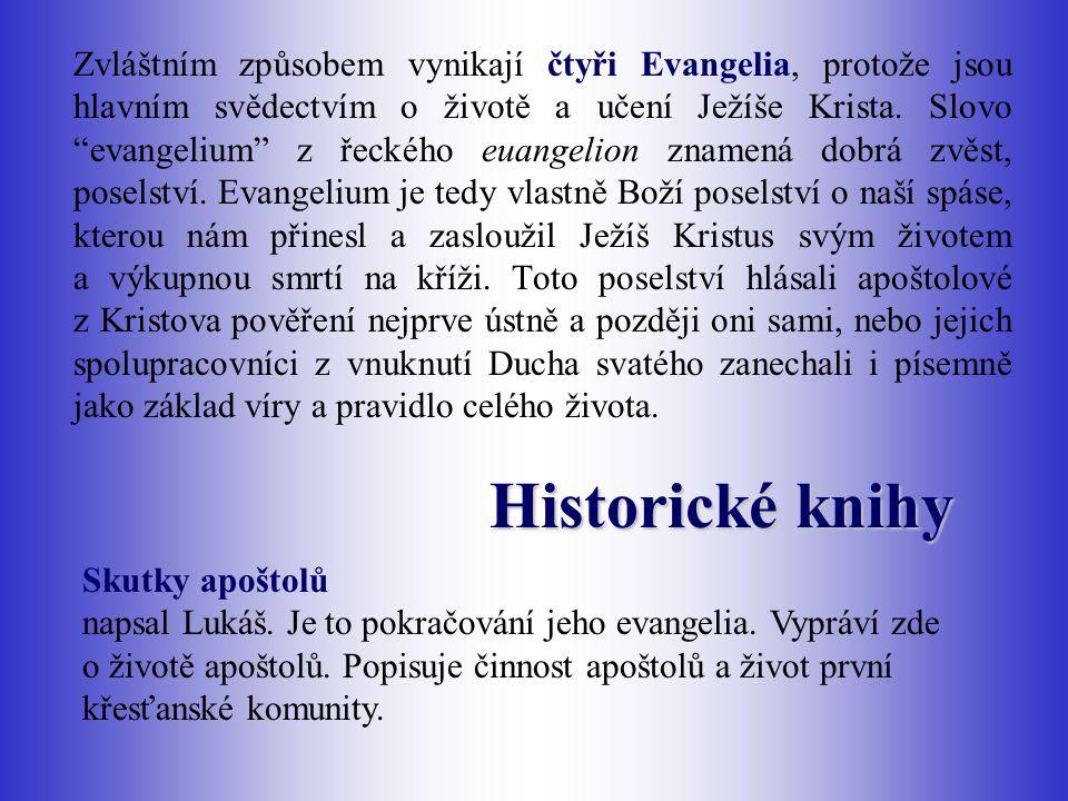 """Zvláštním způsobem vynikají čtyři Evangelia, protože jsou hlavním svědectvím o životě a učení Ježíše Krista. Slovo """"evangelium"""" z řeckého euangelion z"""