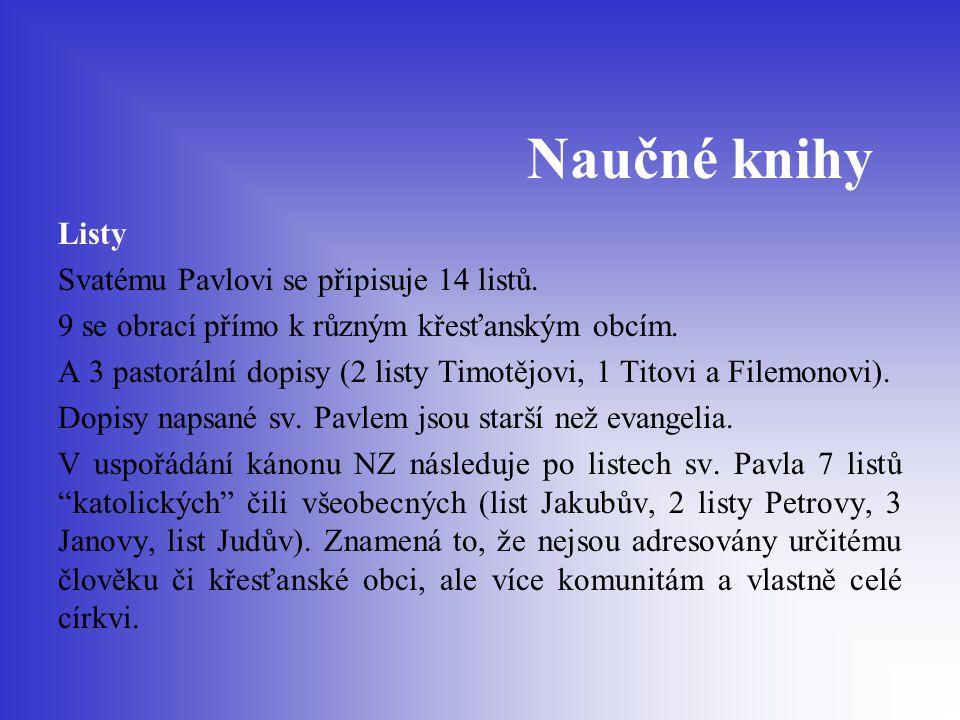 Naučné knihy Listy Svatému Pavlovi se připisuje 14 listů. 9 se obrací přímo k různým křesťanským obcím. A 3 pastorální dopisy (2 listy Timotějovi, 1 T