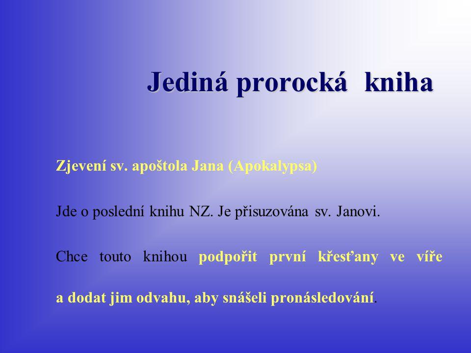 Jediná prorocká kniha Zjevení sv. apoštola Jana (Apokalypsa) Jde o poslední knihu NZ. Je přisuzována sv. Janovi. Chce touto knihou podpořit první křes