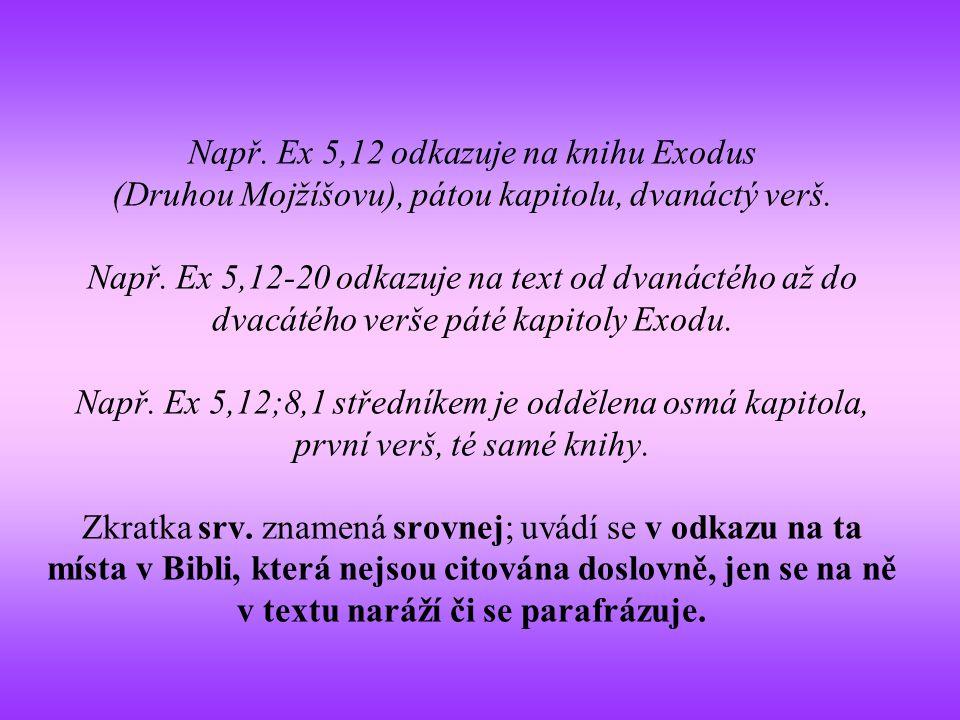 Např. Ex 5,12 odkazuje na knihu Exodus (Druhou Mojžíšovu), pátou kapitolu, dvanáctý verš. Např. Ex 5,12-20 odkazuje na text od dvanáctého až do dvacát