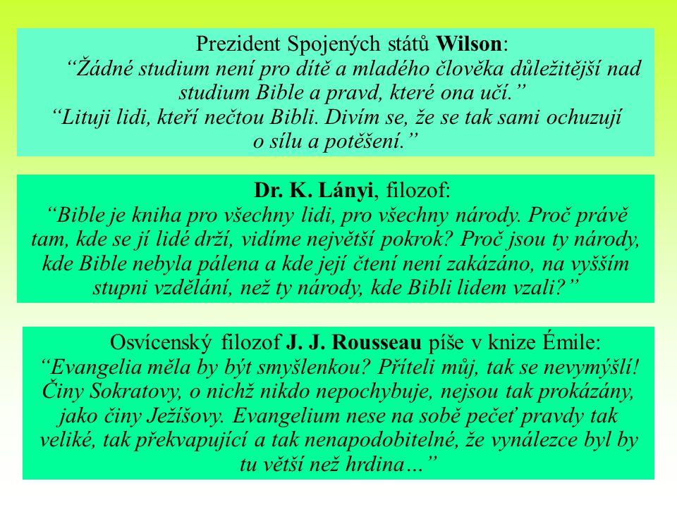 """Prezident Spojených států Wilson: """"Žádné studium není pro dítě a mladého člověka důležitější nad studium Bible a pravd, které ona učí."""" """"Lituji lidi,"""