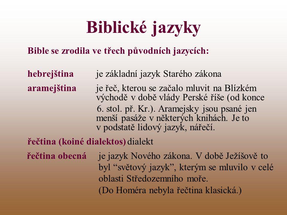 Biblické jazyky Bible se zrodila ve třech původních jazycích: hebrejštinaje základní jazyk Starého zákona aramejštinaje řeč, kterou se začalo mluvit n
