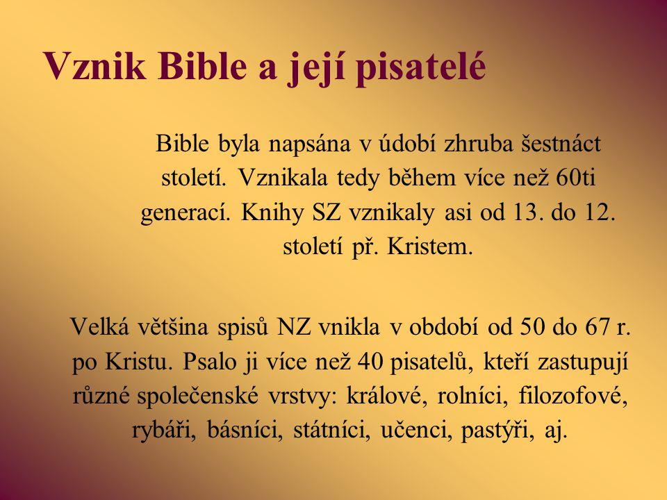 Vznik Bible a její pisatelé Bible byla napsána v údobí zhruba šestnáct století. Vznikala tedy během více než 60ti generací. Knihy SZ vznikaly asi od 1