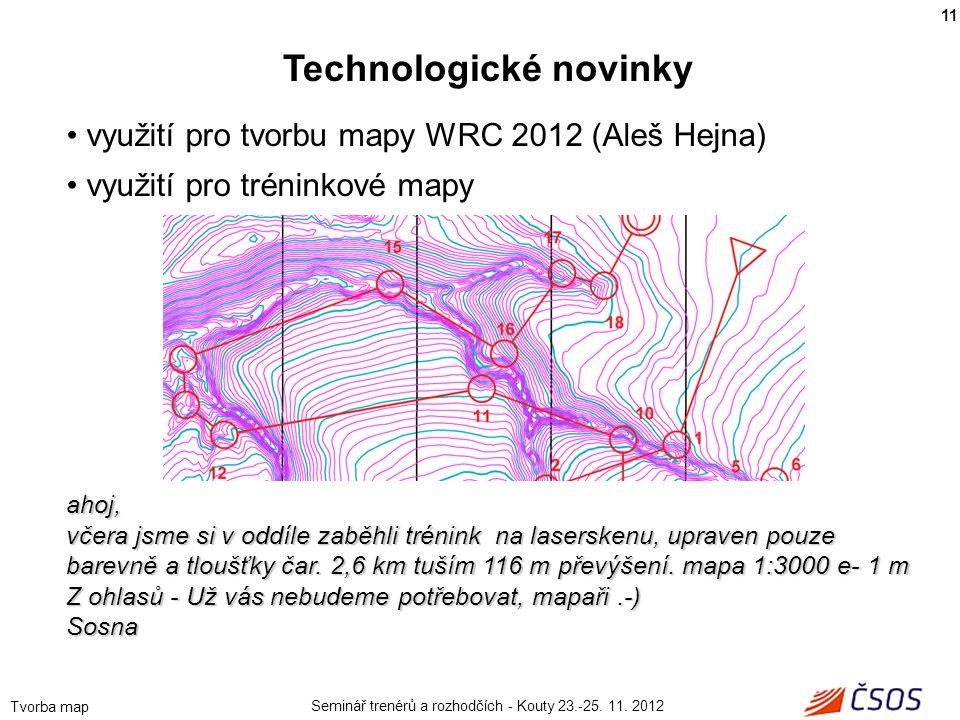 Seminář trenérů a rozhodčích - Kouty 23.-25. 11. 2012 Tvorba map • využití pro tvorbu mapy WRC 2012 (Aleš Hejna) • využití pro tréninkové mapy ahoj, v