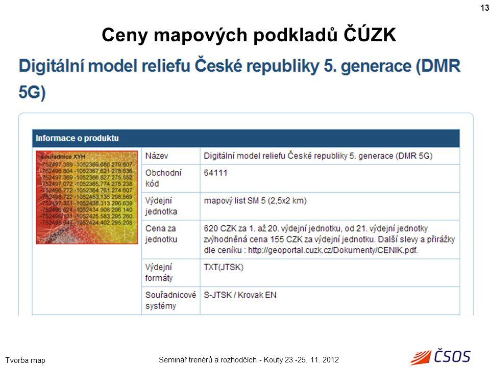 Seminář trenérů a rozhodčích - Kouty 23.-25. 11. 2012 Tvorba map 13 Ceny mapových podkladů ČÚZK