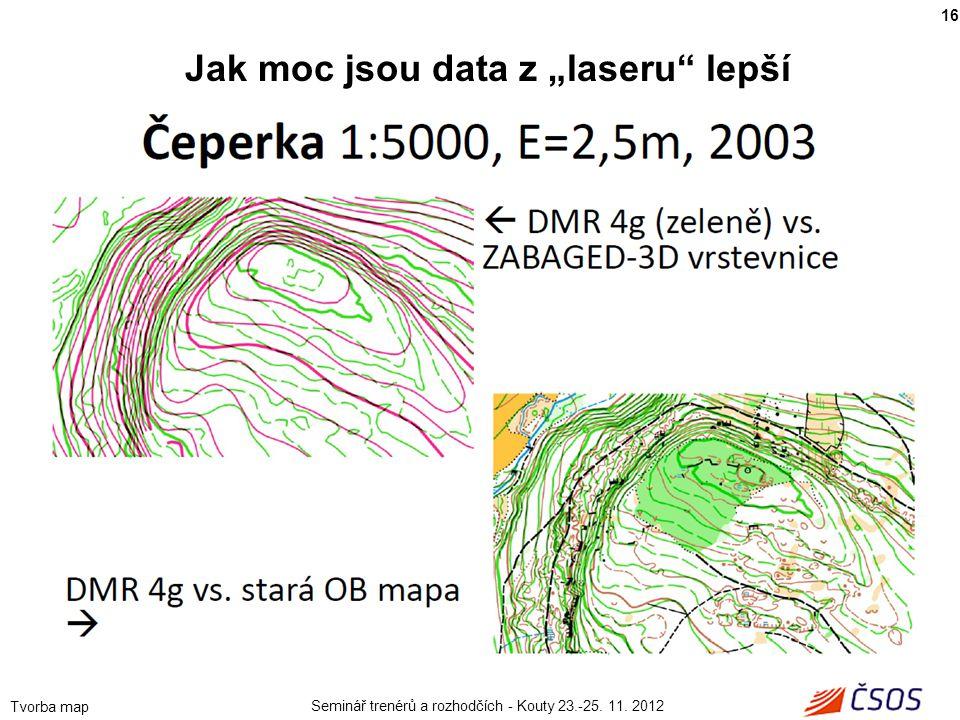 """Seminář trenérů a rozhodčích - Kouty 23.-25. 11. 2012 Tvorba map 16 Jak moc jsou data z """"laseru"""" lepší"""