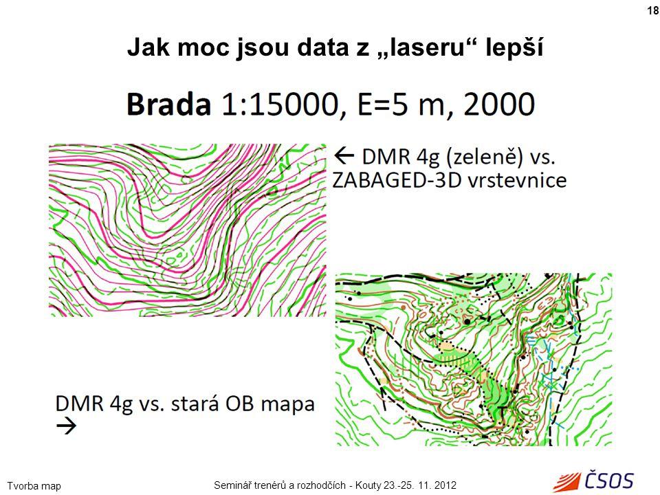 """Seminář trenérů a rozhodčích - Kouty 23.-25. 11. 2012 Tvorba map 18 Jak moc jsou data z """"laseru"""" lepší"""