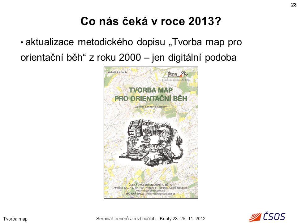 """Seminář trenérů a rozhodčích - Kouty 23.-25. 11. 2012 Tvorba map • aktualizace metodického dopisu """"Tvorba map pro orientační běh"""" z roku 2000 – jen di"""