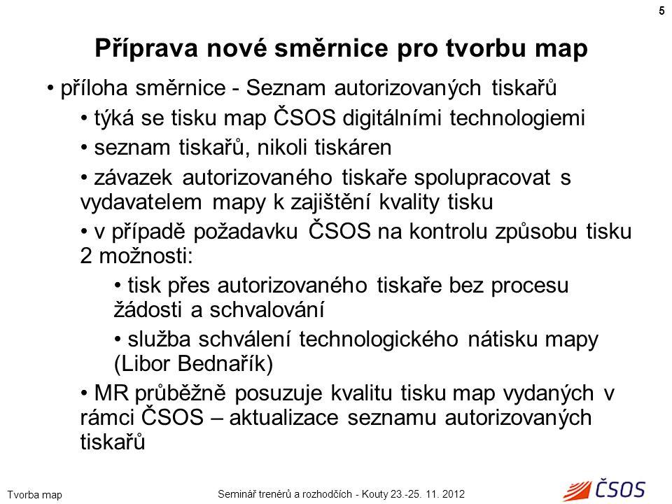 Seminář trenérů a rozhodčích - Kouty 23.-25. 11. 2012 Tvorba map • příloha směrnice - Seznam autorizovaných tiskařů • týká se tisku map ČSOS digitální