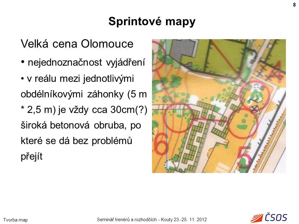 Seminář trenérů a rozhodčích - Kouty 23.-25. 11. 2012 Tvorba map 8 Sprintové mapy Velká cena Olomouce • nejednoznačnost vyjádření • v reálu mezi jedno