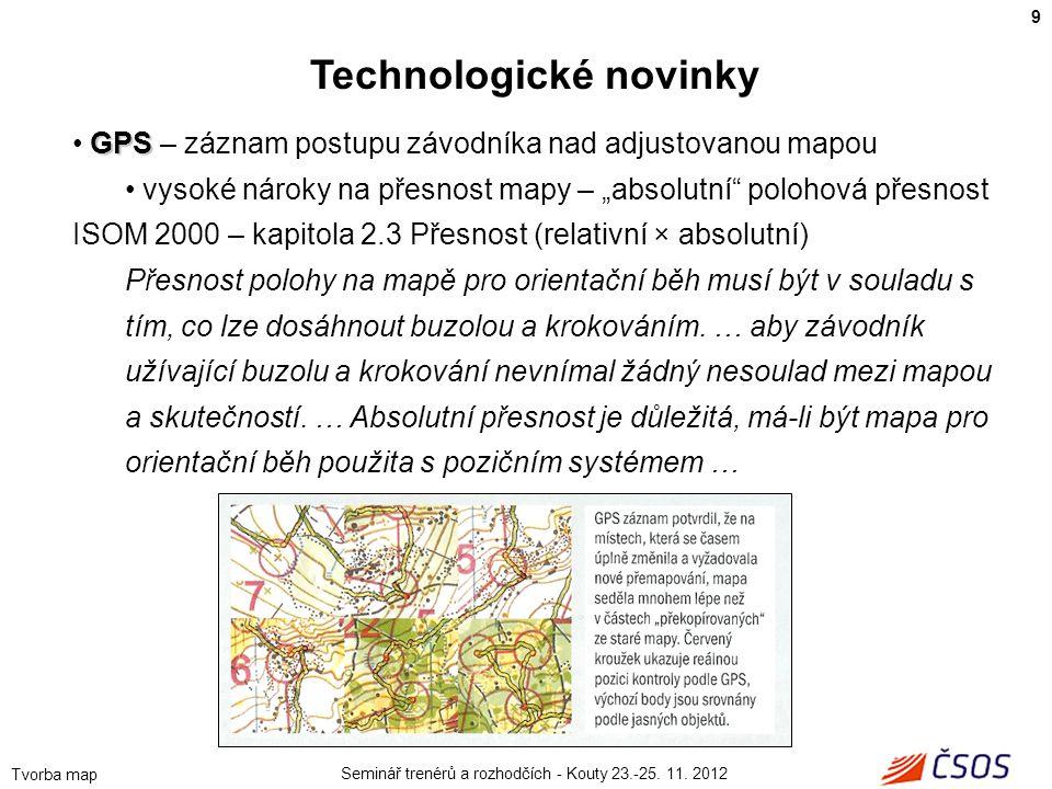 Seminář trenérů a rozhodčích - Kouty 23.-25. 11. 2012 Tvorba map GPS • GPS – záznam postupu závodníka nad adjustovanou mapou • vysoké nároky na přesno