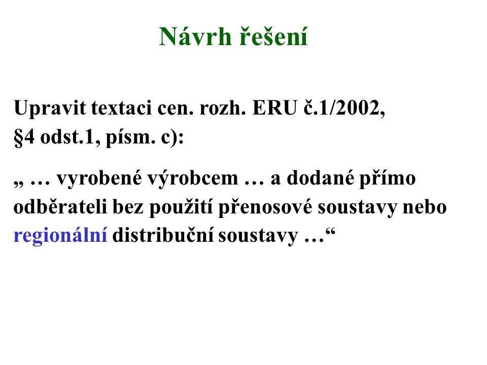 Návrh řešení Upravit textaci cen.rozh. ERU č.1/2002, §4 odst.1, písm.