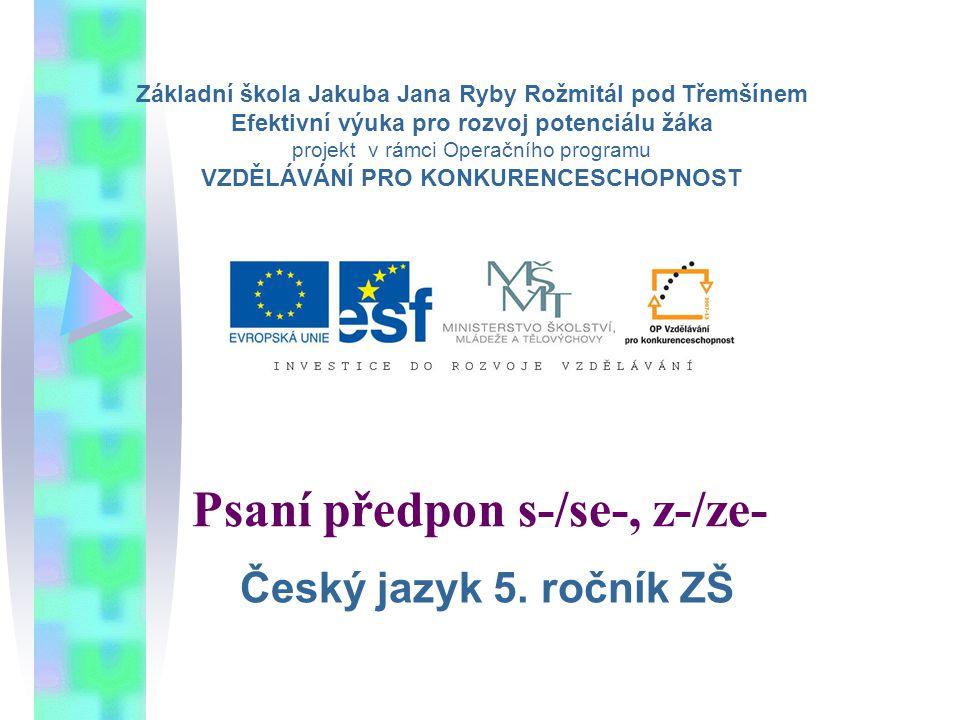 Psaní předpon s-/se-, z-/ze- 5.ročník ZŠ Použitý software: držitel licence - ZŠ J.