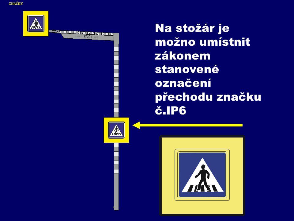 Na stožár je možno umístnit zákonem stanovené označení přechodu značku č.IP6 ZNAČKY