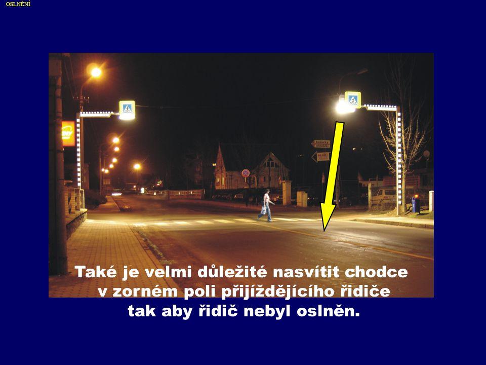 Také je velmi důležité nasvítit chodce v zorném poli přijíždějícího řidiče tak aby řidič nebyl oslněn.