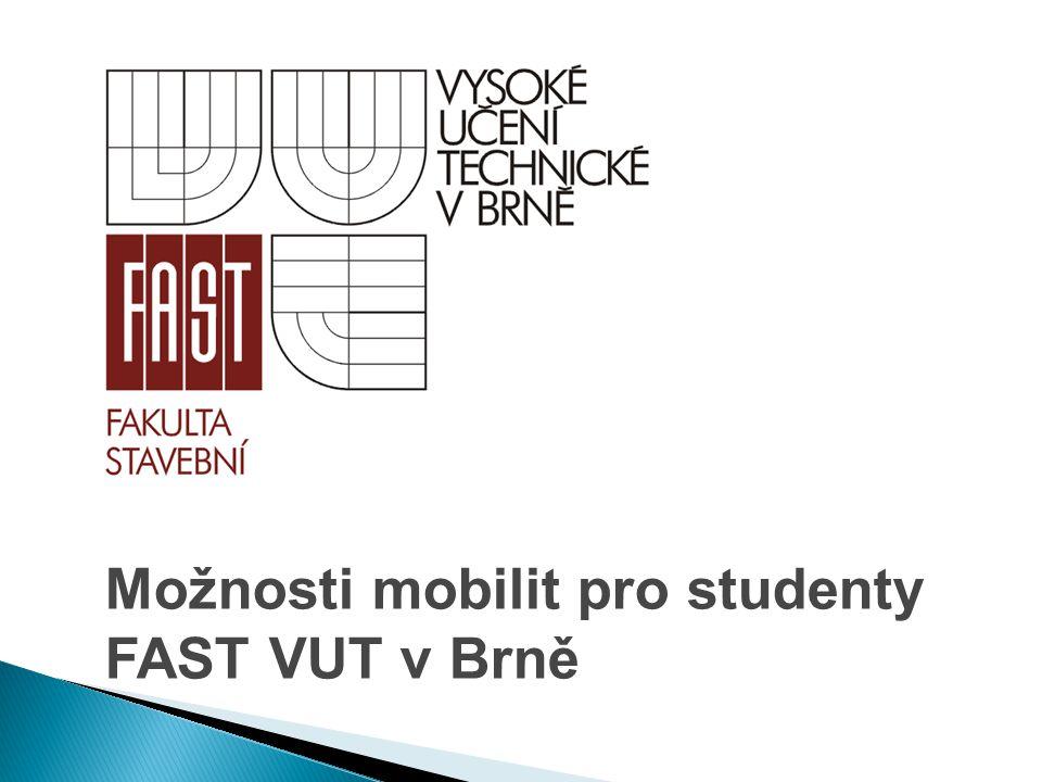  Studenti FAST mohou požádat ještě o příspěvek ze studentského mobilitního fondu FAST - http://www.fce.vutbr.cz/zahranici/ZS_formulare.asp http://www.fce.vutbr.cz/zahranici/ZS_formulare.asp  Příspěvek FAST může činit max.