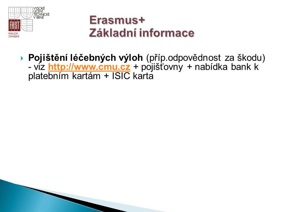  Pojištění léčebných výloh (příp.odpovědnost za škodu) - viz http://www.cmu.cz + pojišťovny + nabídka bank k platebním kartám + ISIC kartahttp://www.