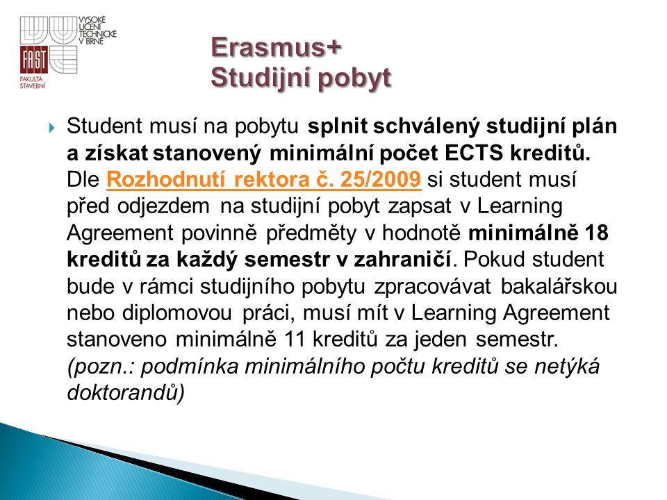  Student musí na pobytu splnit schválený studijní plán a získat stanovený minimální počet ECTS kreditů. Dle Rozhodnutí rektora č. 25/2009 si student