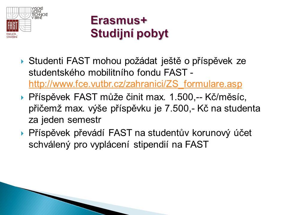  Studenti FAST mohou požádat ještě o příspěvek ze studentského mobilitního fondu FAST - http://www.fce.vutbr.cz/zahranici/ZS_formulare.asp http://www