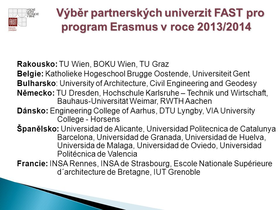 Rakousko: TU Wien, BOKU Wien, TU Graz Belgie: Katholieke Hogeschool Brugge Oostende, Universiteit Gent Bulharsko: University of Architecture, Civil En