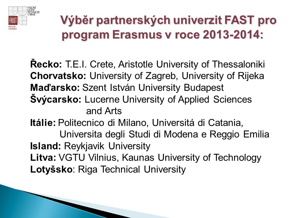 Řecko: T.E.I. Crete, Aristotle University of Thessaloniki Chorvatsko: University of Zagreb, University of Rijeka Maďarsko: Szent István University Bud